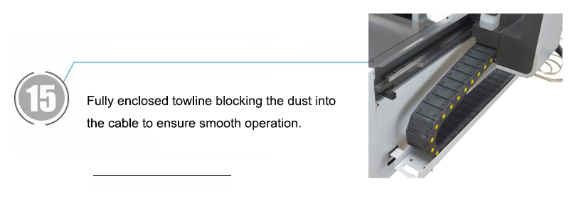 Fully enclosed towline blocking the dust into the cable to ensure smooth operation.