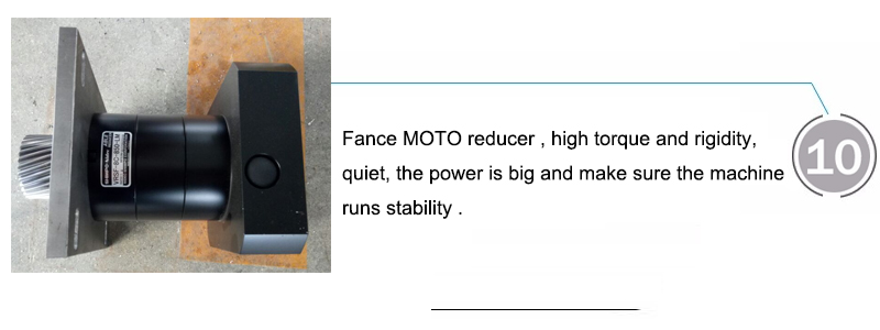 Fance MOTO reducer , high torque and rigidity, quiet, the power is big and make sure the machine runs stability .