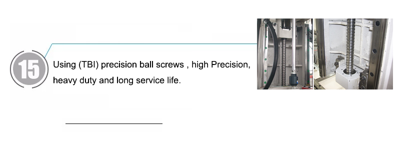 Using (TBI) precision ball screws , high Precision, heavy duty and long service life.