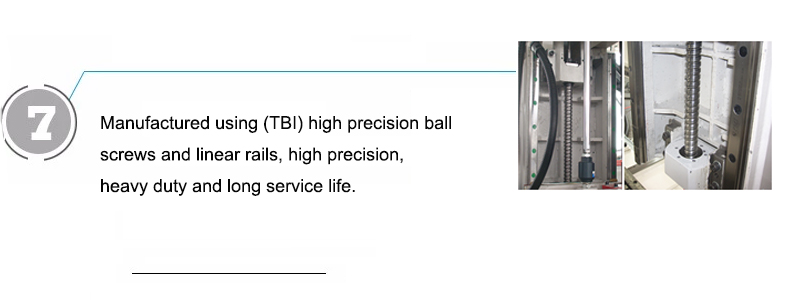 Manufactured using (TBI) high precision ball screws and linear rails, high precision, heavy duty and long service life.