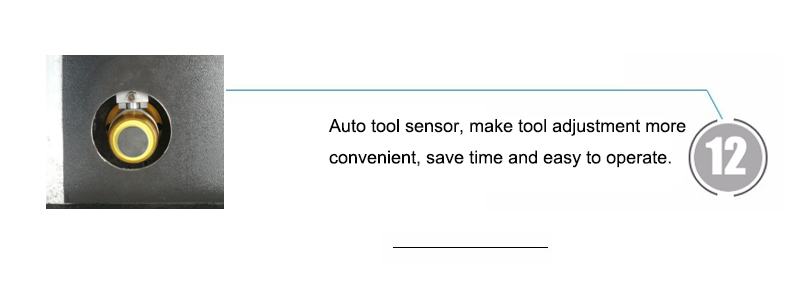 Auto tool sensor, make tool adjustment more convenient, save time and easy to operate.